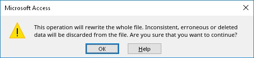 Microsoft Access Notice: This operation will rewrite the whole file. Inconsistent, erroneous or deleted data will be discarded from the file. Are you sure that you want to continue?